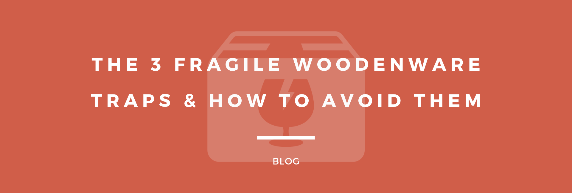 The 3 Fragile Woodenware Traps & How To Avoid Them - Cover Photo